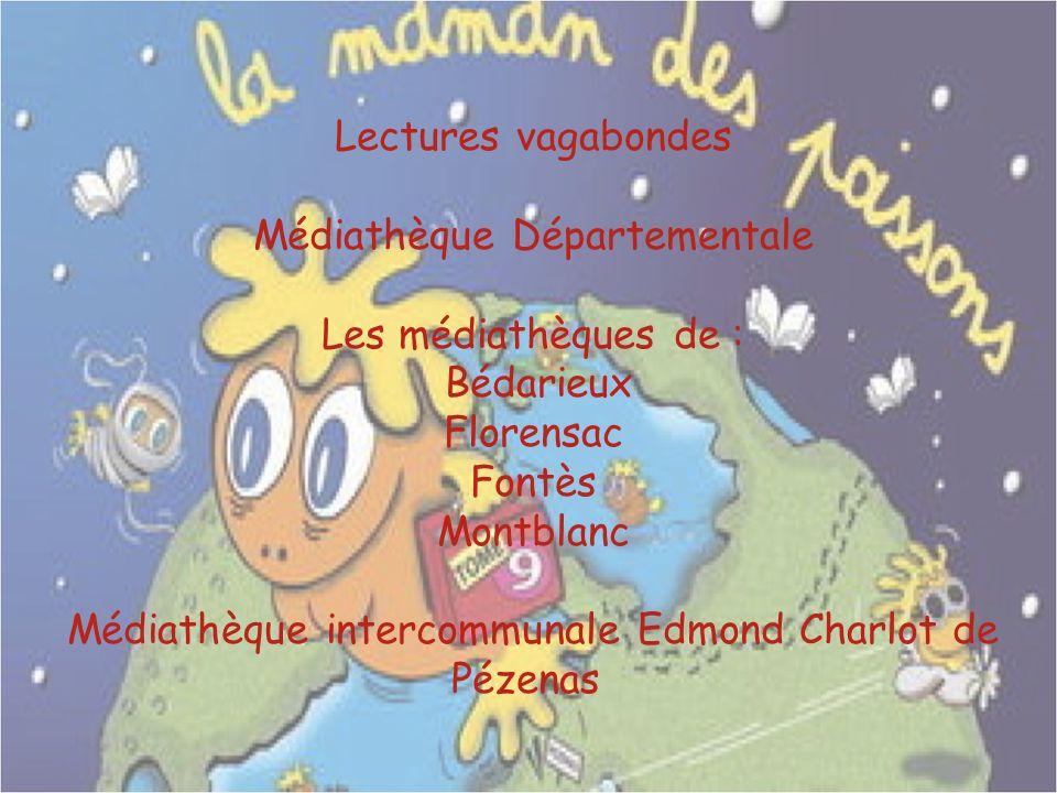 Lectures vagabondes Médiathèque Départementale Les médiathèques de : Bédarieux Florensac Fontès Montblanc Médiathèque intercommunale Edmond Charlot de