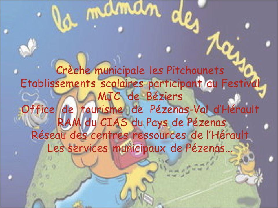 Crèche municipale les Pitchounets Etablissements scolaires participant au Festival MJC de Béziers Office de tourisme de Pézenas-Val dHérault RAM du CI