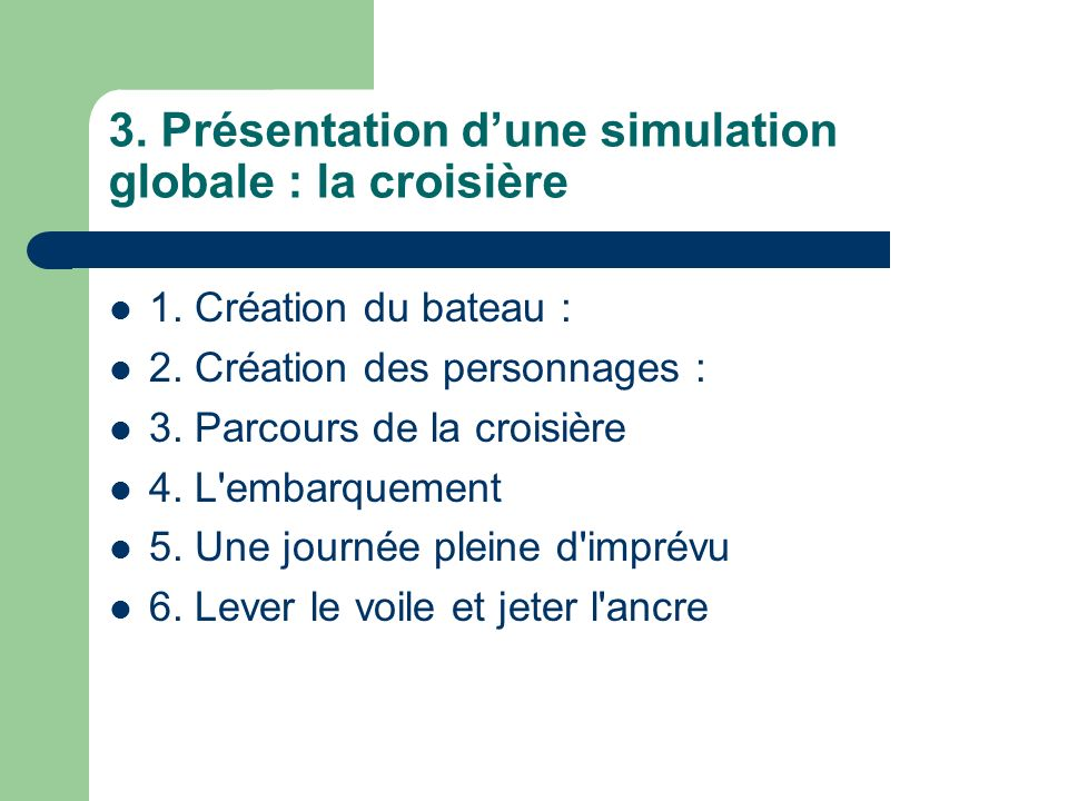 3. Présentation dune simulation globale : la croisière 1. Création du bateau : 2. Création des personnages : 3. Parcours de la croisière 4. L'embarque