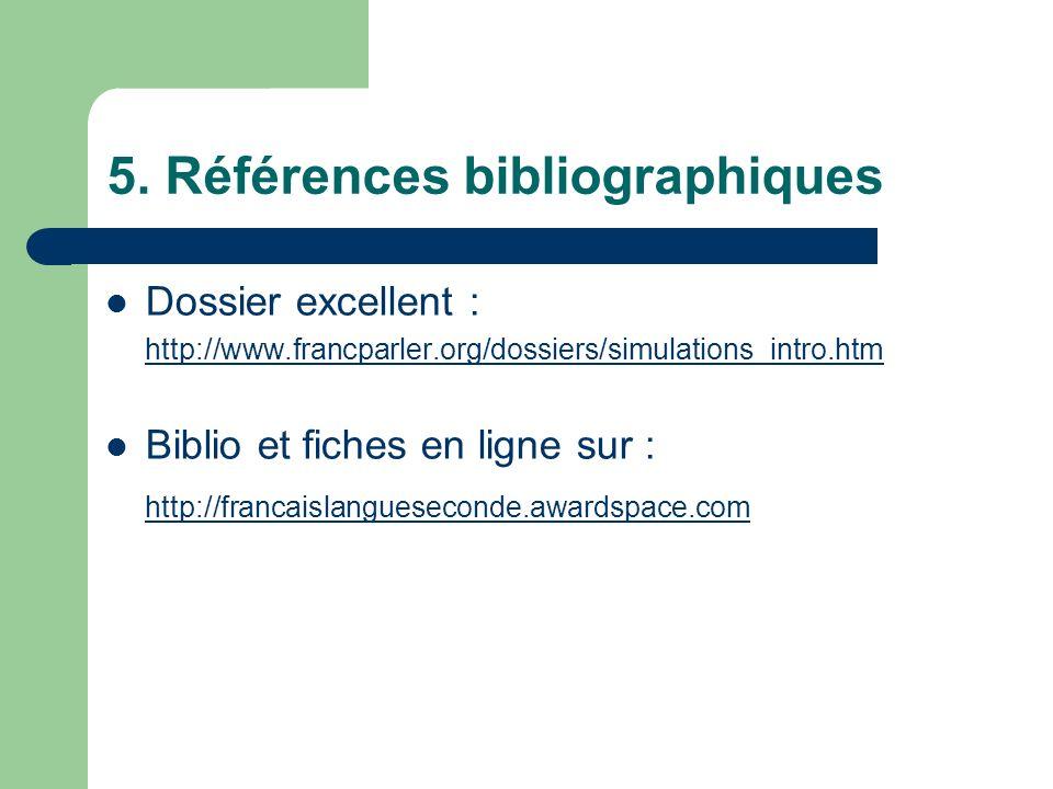 5. Références bibliographiques Dossier excellent : http://www.francparler.org/dossiers/simulations_intro.htm Biblio et fiches en ligne sur : http://fr