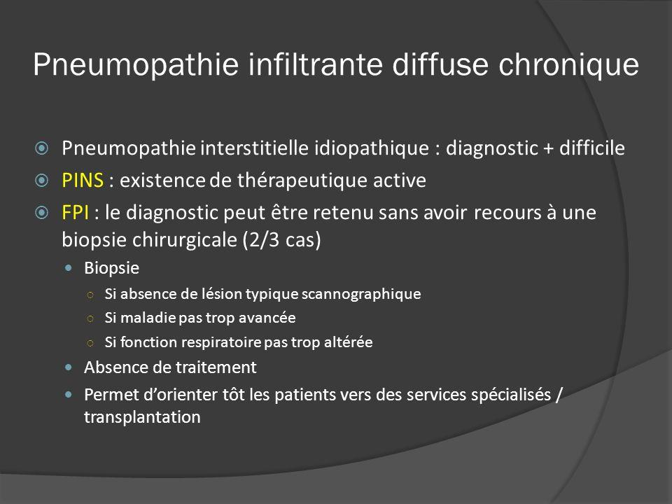 Pneumopathie infiltrante diffuse chronique Pneumopathie interstitielle idiopathique : diagnostic + difficile PINS : existence de thérapeutique active