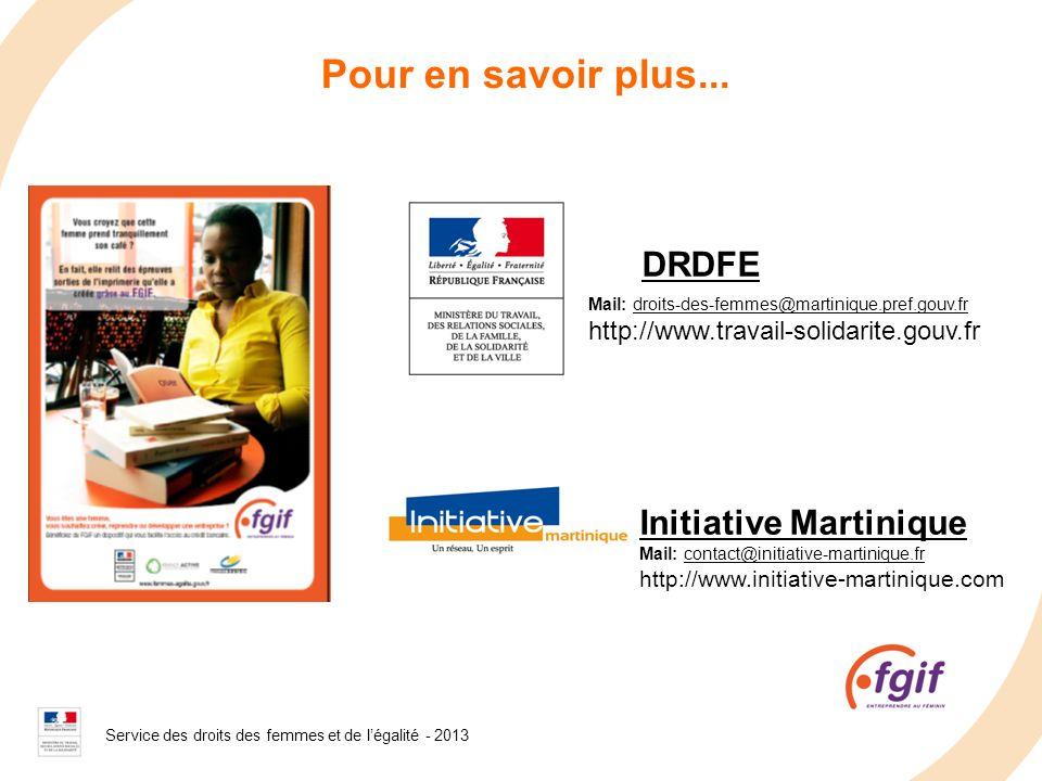 Service des droits des femmes et de légalité - 2008 Pour en savoir plus... DRDFE Mail: droits-des-femmes@martinique.pref.gouv.fr http://www.travail-so