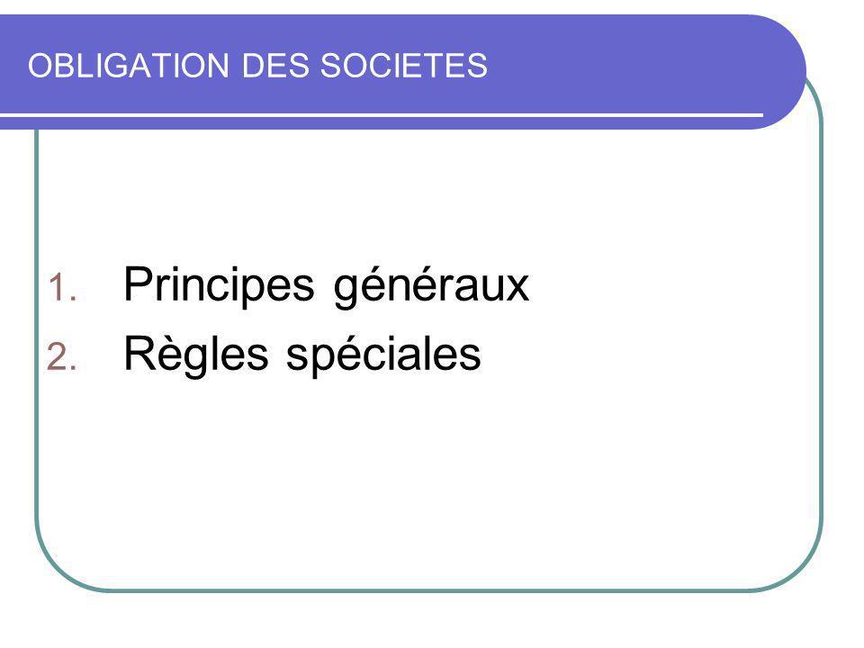 OBLIGATION DES SOCIETES 1. Principes généraux 2. Règles spéciales