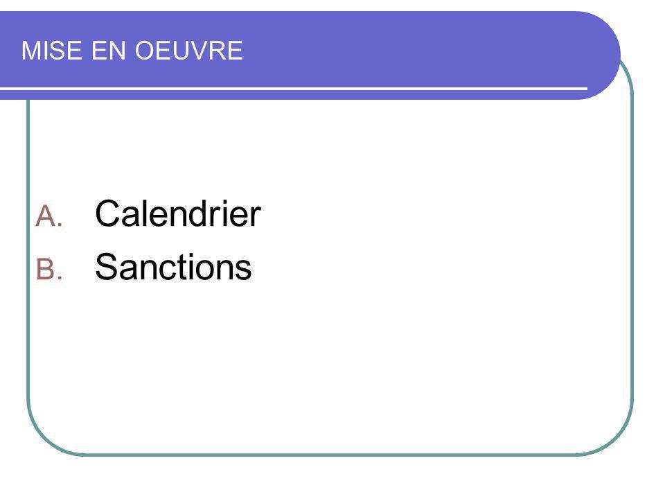 MISE EN OEUVRE A. Calendrier B. Sanctions