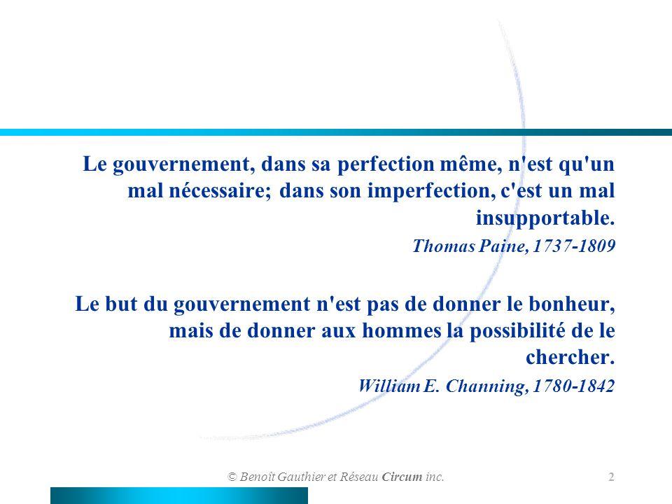 © Benoît Gauthier et Réseau Circum inc. 2 Le gouvernement, dans sa perfection même, n'est qu'un mal nécessaire; dans son imperfection, c'est un mal in