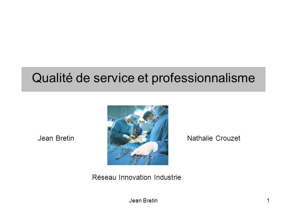 Jean Bretin1 Qualité de service et professionnalisme Jean BretinNathalie Crouzet Réseau Innovation Industrie