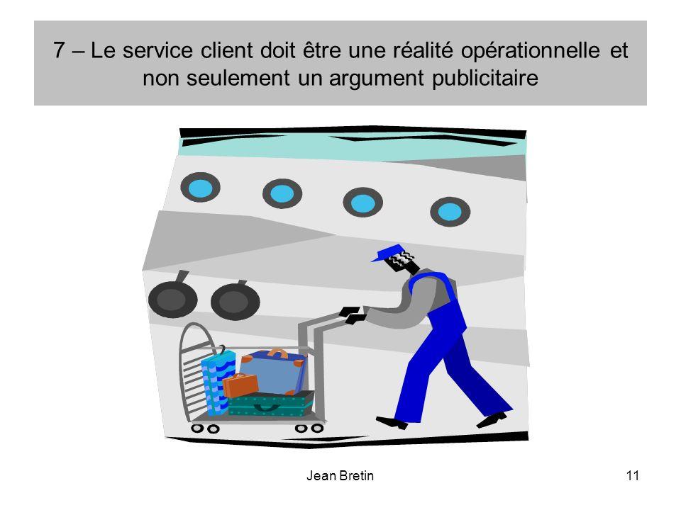 Jean Bretin11 7 – Le service client doit être une réalité opérationnelle et non seulement un argument publicitaire