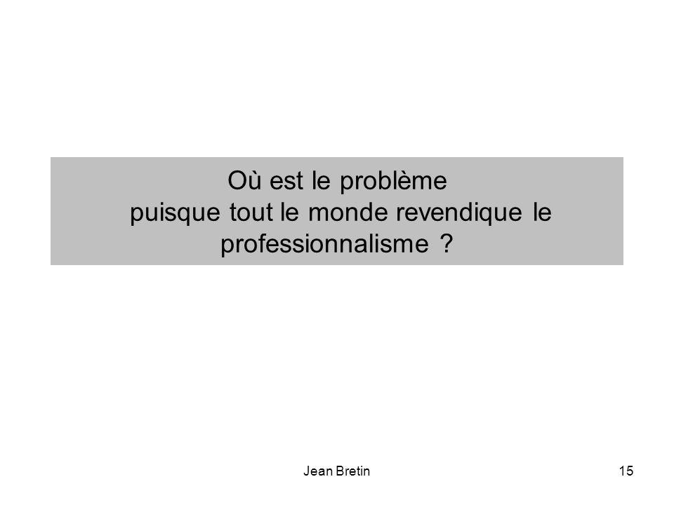 Jean Bretin15 Où est le problème puisque tout le monde revendique le professionnalisme ?