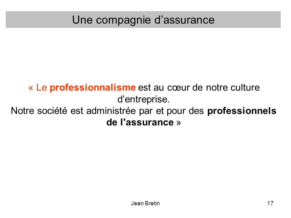 Jean Bretin17 « Le professionnalisme est au cœur de notre culture dentreprise. Notre société est administrée par et pour des professionnels de l'assur