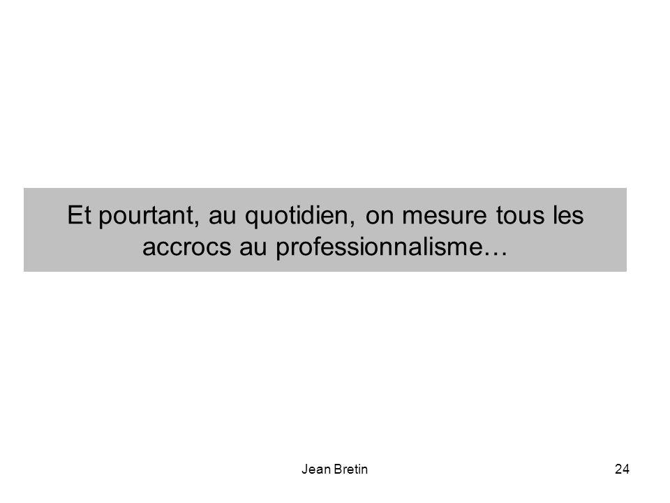 Jean Bretin24 Et pourtant, au quotidien, on mesure tous les accrocs au professionnalisme…