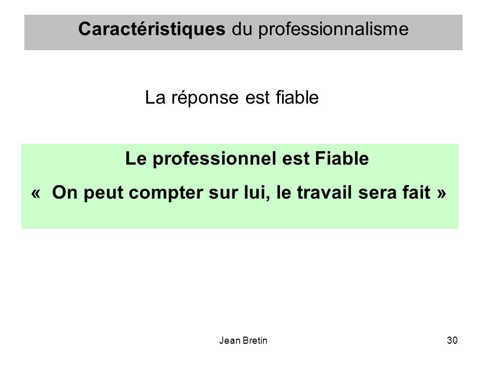 Jean Bretin30 Caractéristiques du professionnalisme Le professionnel est Fiable « On peut compter sur lui, le travail sera fait » La réponse est fiabl