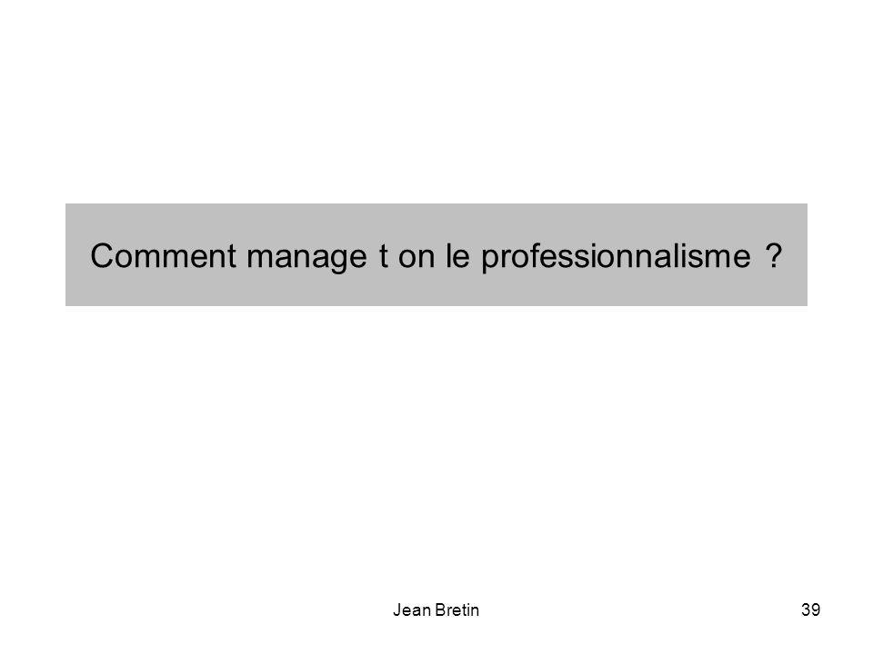 Jean Bretin39 Comment manage t on le professionnalisme ?