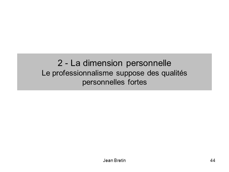 Jean Bretin44 2 - La dimension personnelle Le professionnalisme suppose des qualités personnelles fortes