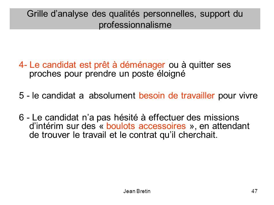 Jean Bretin47 Grille danalyse des qualités personnelles, support du professionnalisme 4- Le candidat est prêt à déménager ou à quitter ses proches pou