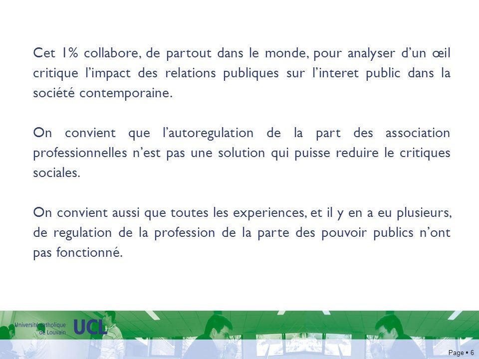 Page 7 Il en résulte que les pouvoirs publiques traites dune facon differente plusieurs pratiques spécifiques des relation publiques… ce qui empêche une harmonisation qui ne pénalise le droit de libre circulation des professionnels en baissant les couts opérationnels de la part des organisations.