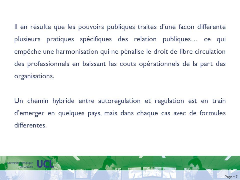 Page 8 Le risque est que labsence dune solution acceptable venant de la profession, ou une application lente de celle-ci, couplée avec la croissance de linfluence des relations publiques sur linteret public déclenche a des solutions radicales non souhaitables, notamment une regulation excessive et inadaptée imposée par le gouvernements.