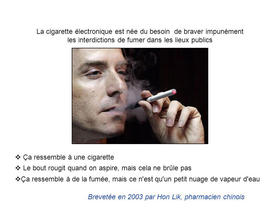 La cigarette électronique est née du besoin de braver impunément les interdictions de fumer dans les lieux publics Ça ressemble à une cigarette Le bou