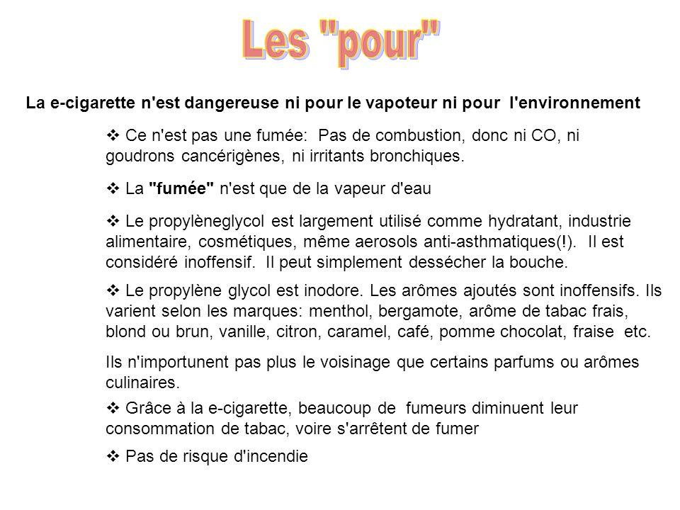La e-cigarette n'est dangereuse ni pour le vapoteur ni pour l'environnement Ce n'est pas une fumée: Pas de combustion, donc ni CO, ni goudrons cancéri