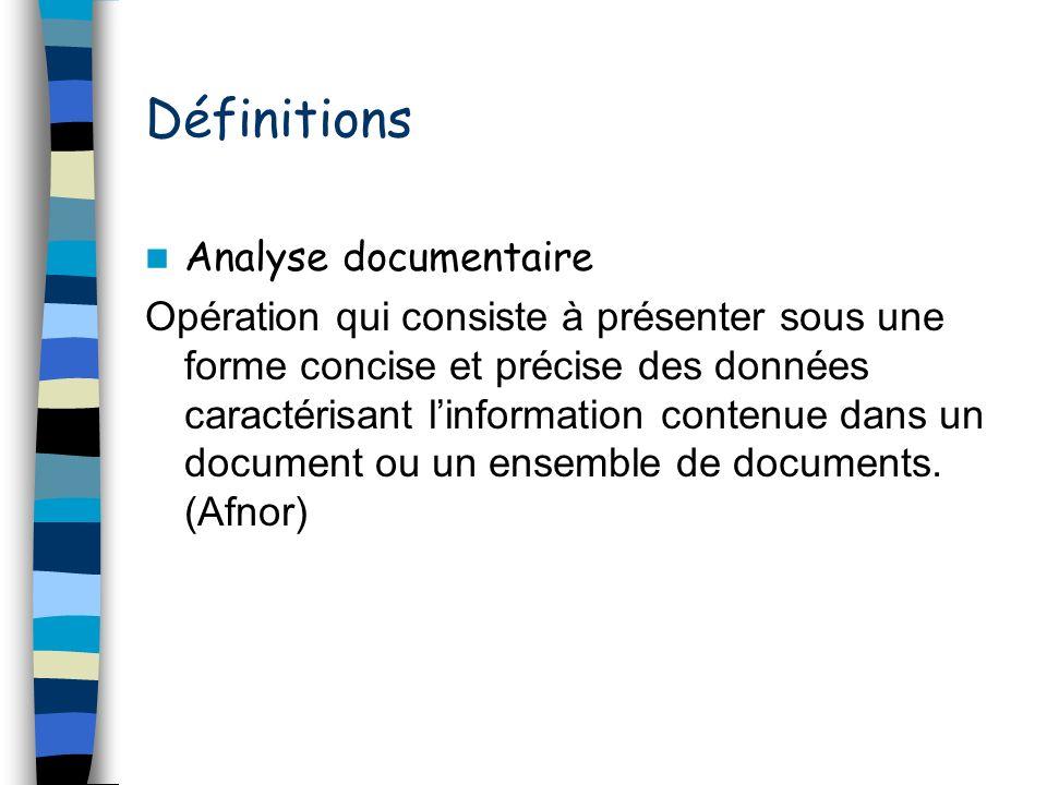 Définitions Analyse documentaire Opération qui consiste à présenter sous une forme concise et précise des données caractérisant linformation contenue