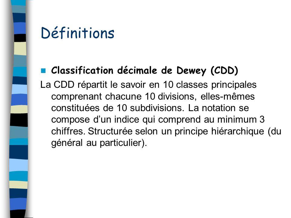 Définitions Classification décimale de Dewey (CDD) La CDD répartit le savoir en 10 classes principales comprenant chacune 10 divisions, elles-mêmes co