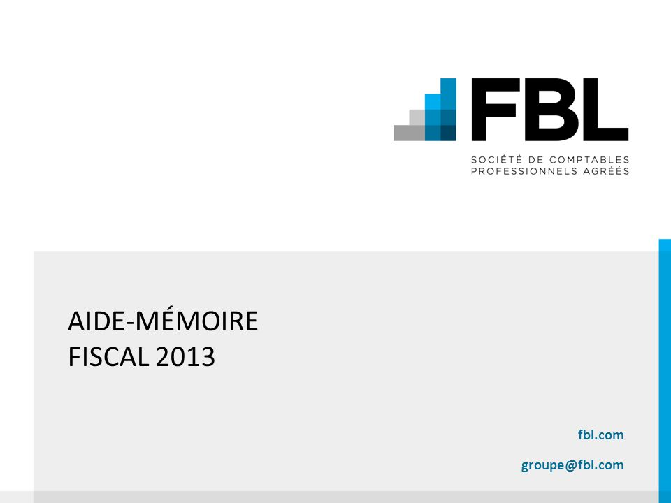 AIDE-MÉMOIRE FISCAL 2013 fbl.com groupe@fbl.com