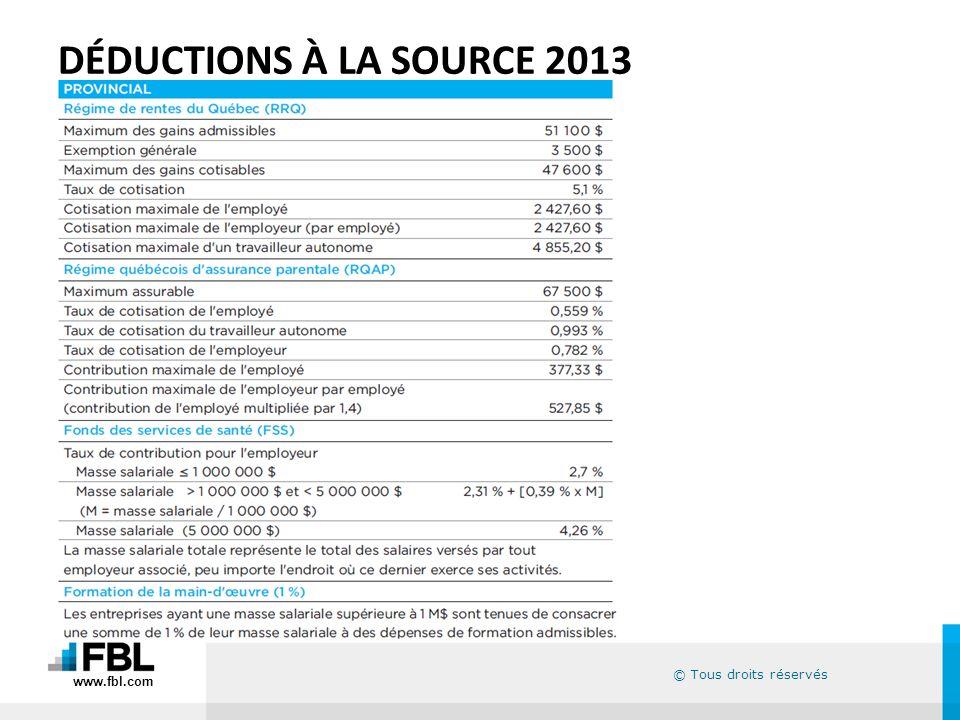 © Tous droits réservés DÉDUCTIONS À LA SOURCE 2013 www.fbl.com