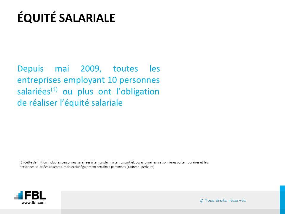 © Tous droits réservés ÉQUITÉ SALARIALE Depuis mai 2009, toutes les entreprises employant 10 personnes salariées (1) ou plus ont lobligation de réalis