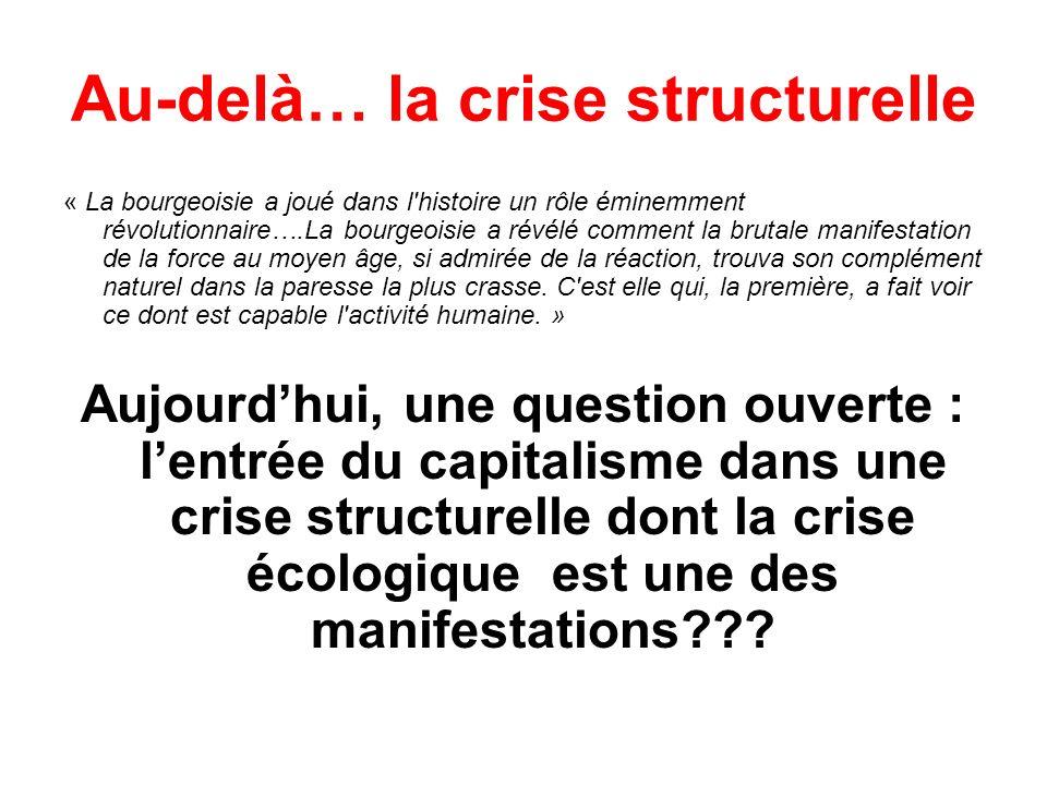 Au-delà… la crise structurelle « La bourgeoisie a joué dans l'histoire un rôle éminemment révolutionnaire….La bourgeoisie a révélé comment la brutale