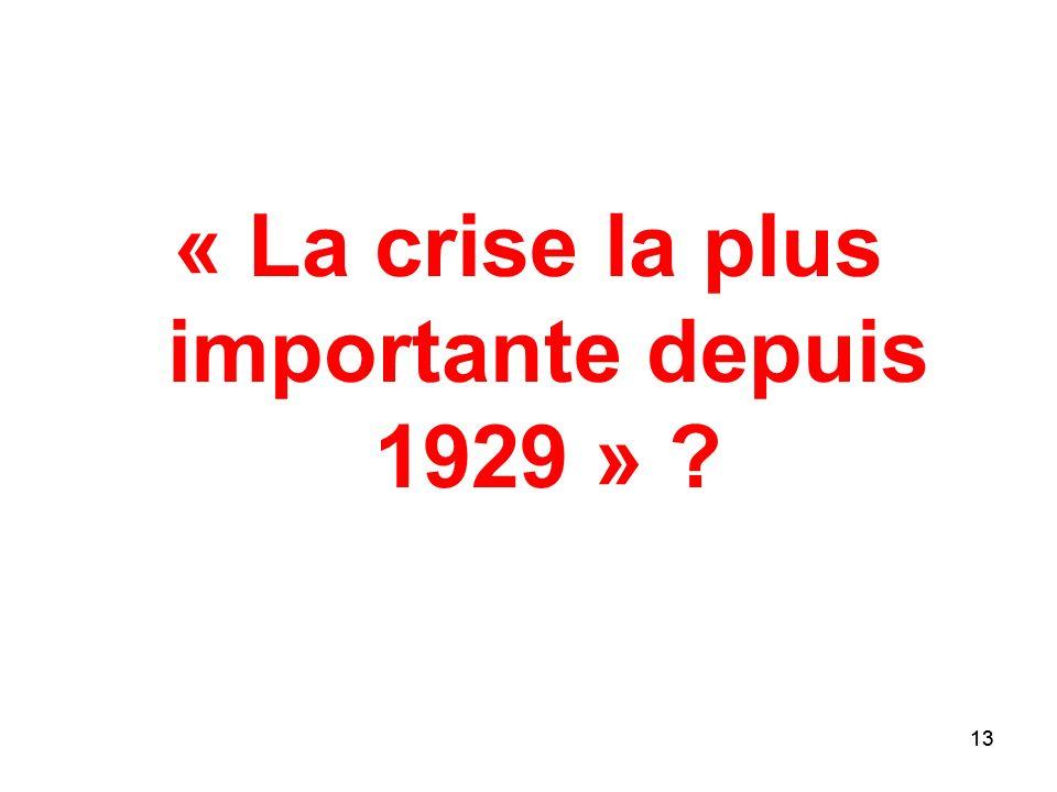 13 « La crise la plus importante depuis 1929 » ? 13