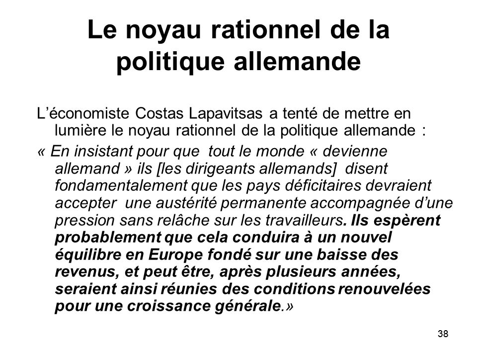 38 Le noyau rationnel de la politique allemande Léconomiste Costas Lapavitsas a tenté de mettre en lumière le noyau rationnel de la politique allemand