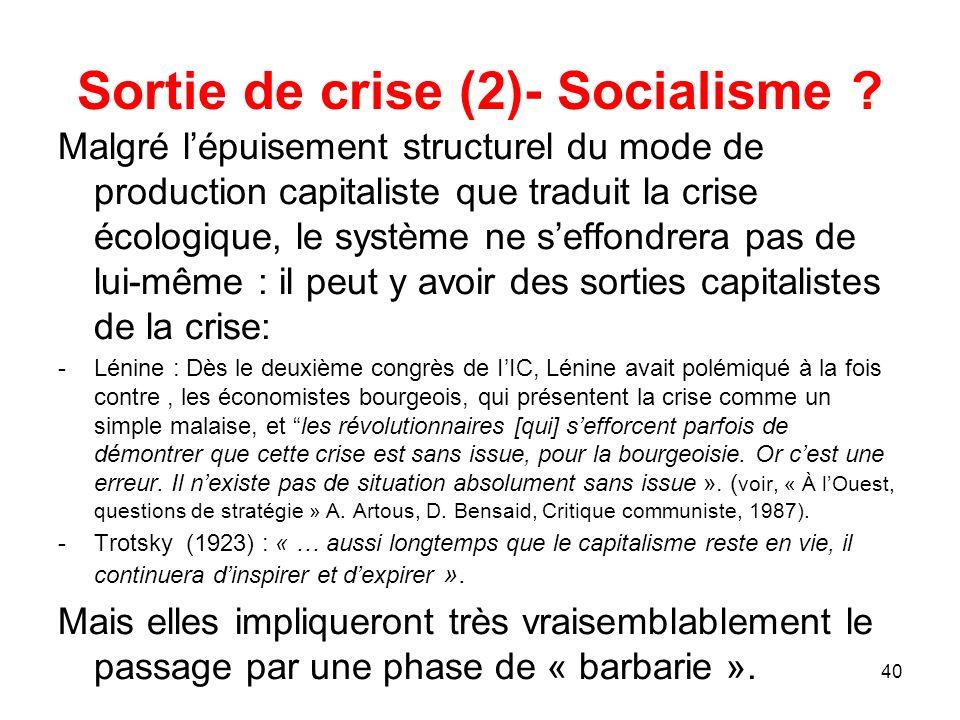 40 Sortie de crise (2)- Socialisme ? Malgré lépuisement structurel du mode de production capitaliste que traduit la crise écologique, le système ne se