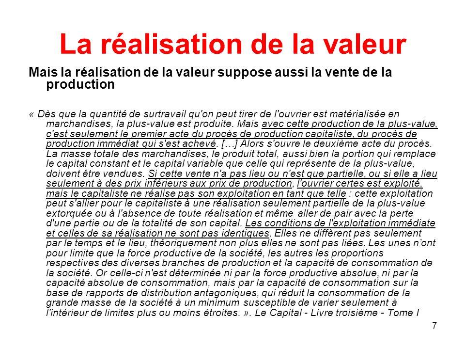 7 La réalisation de la valeur Mais la réalisation de la valeur suppose aussi la vente de la production « Dès que la quantité de surtravail qu'on peut