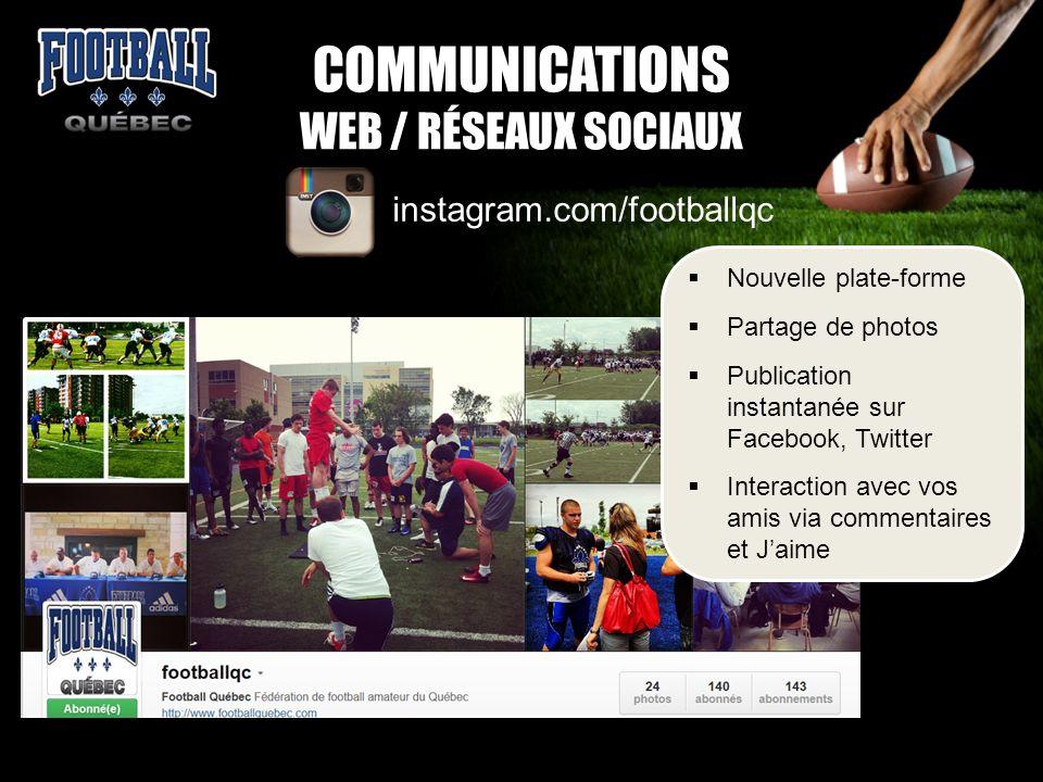 COMMUNICATIONS WEB / RÉSEAUX SOCIAUX instagram.com/footballqc Nouvelle plate-forme Partage de photos Publication instantanée sur Facebook, Twitter Int