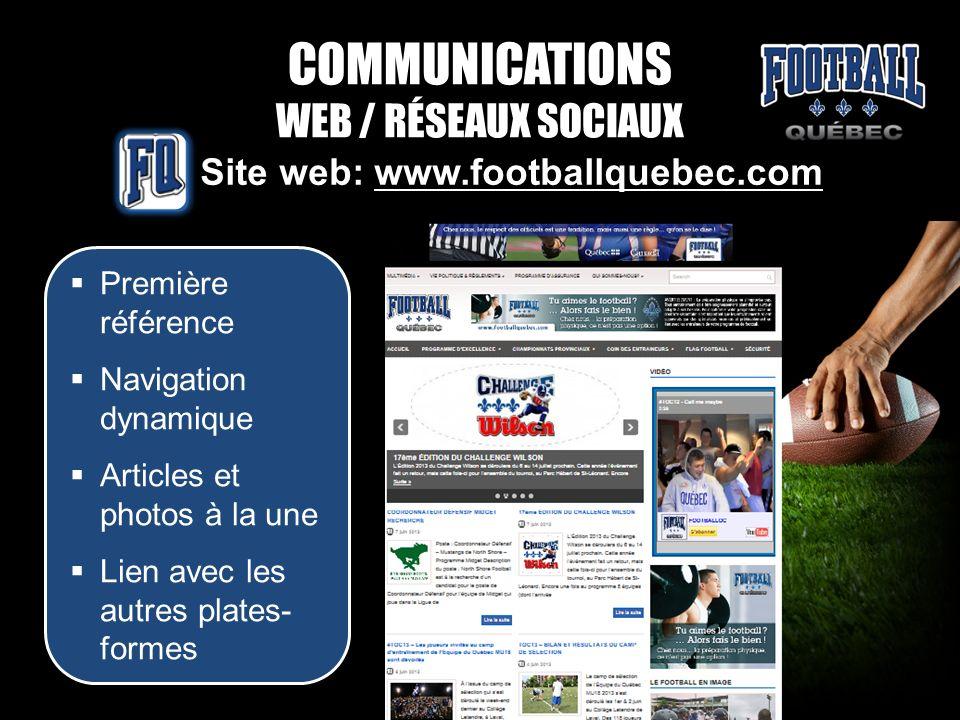 COMMUNICATIONS WEB / RÉSEAUX SOCIAUX Site web: www.footballquebec.com Première référence Première référence Navigation dynamique Navigation dynamique