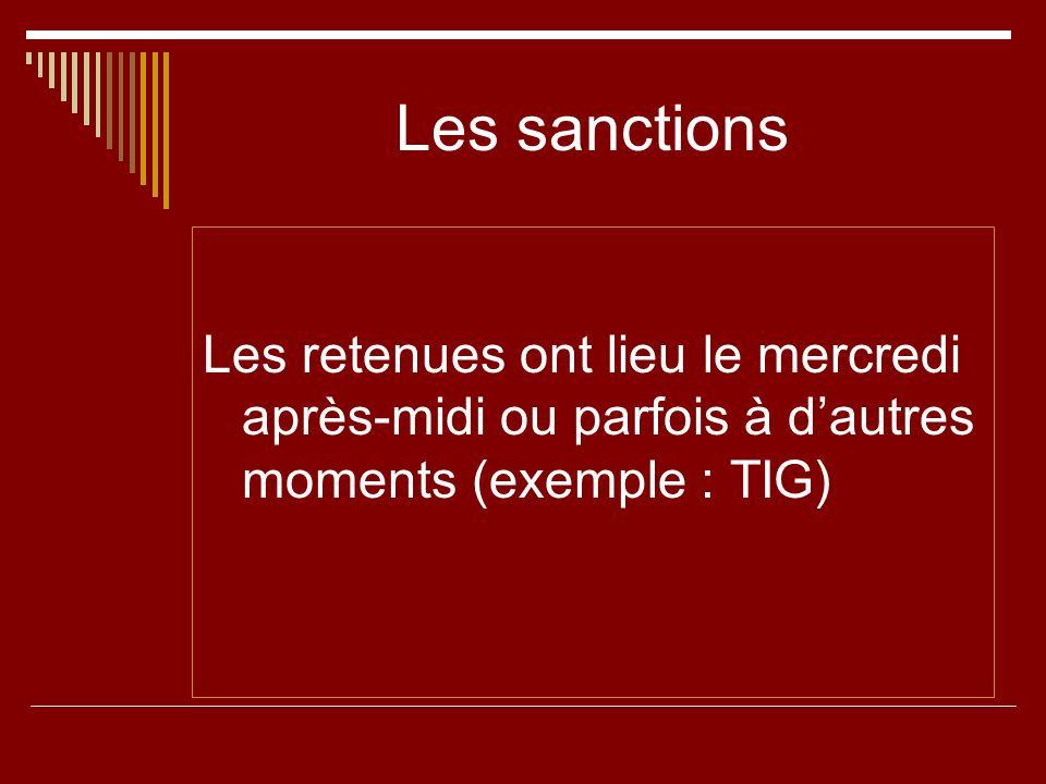 Les sanctions Les retenues ont lieu le mercredi après-midi ou parfois à dautres moments (exemple : TIG)
