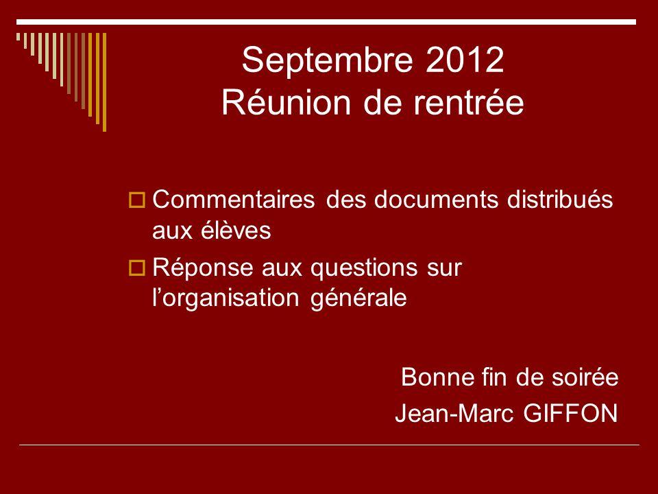 Septembre 2012 Réunion de rentrée Commentaires des documents distribués aux élèves Réponse aux questions sur lorganisation générale Bonne fin de soiré