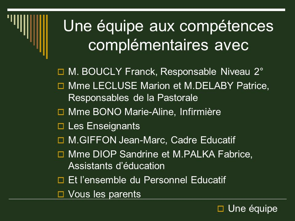 Une équipe aux compétences complémentaires avec M. BOUCLY Franck, Responsable Niveau 2° Mme LECLUSE Marion et M.DELABY Patrice, Responsables de la Pas