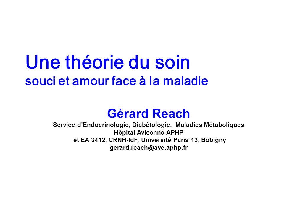 Une théorie du soin souci et amour face à la maladie Gérard Reach Service dEndocrinologie, Diabétologie, Maladies Métaboliques Hôpital Avicenne APHP e
