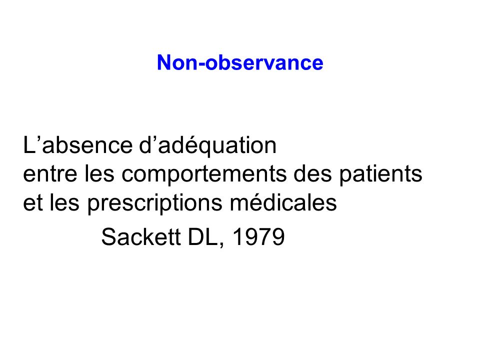 Non-observance Labsence dadéquation entre les comportements des patients et les prescriptions médicales Sackett DL, 1979