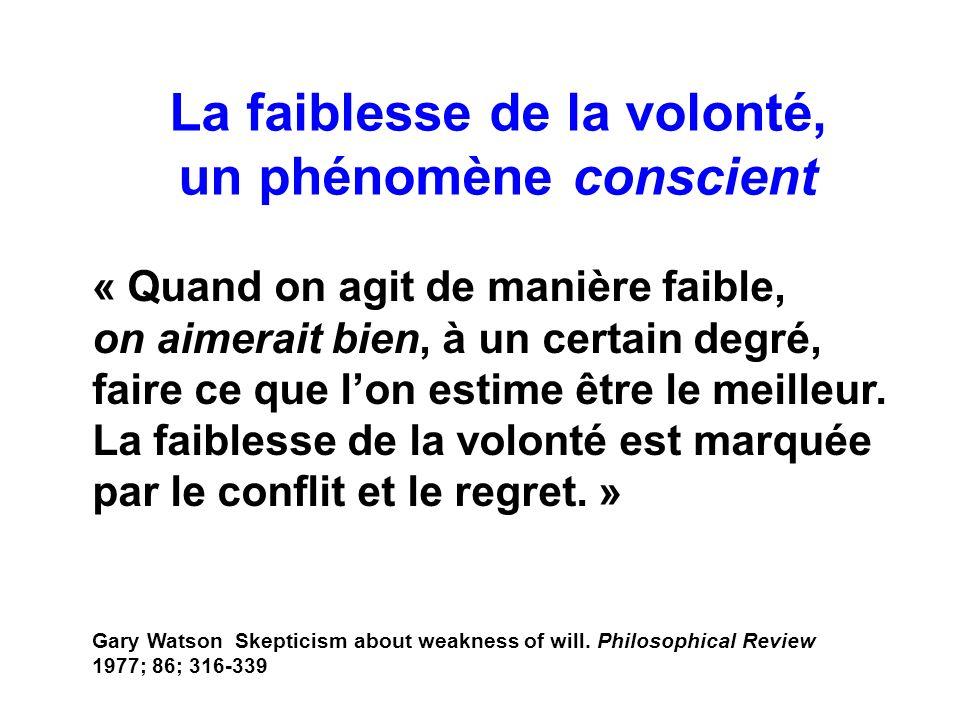La faiblesse de la volonté, un phénomène conscient « Quand on agit de manière faible, on aimerait bien, à un certain degré, faire ce que lon estime êt