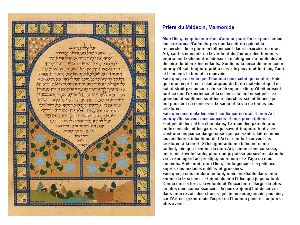 Prière du Médecin, Maimonide Mon Dieu, remplis mon âme d amour pour l art et pour toutes les créatures.