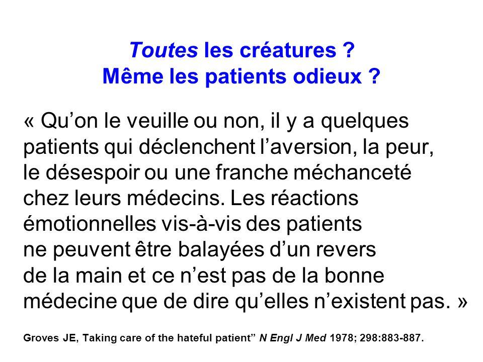 Toutes les créatures ? Même les patients odieux ? « Quon le veuille ou non, il y a quelques patients qui déclenchent laversion, la peur, le désespoir