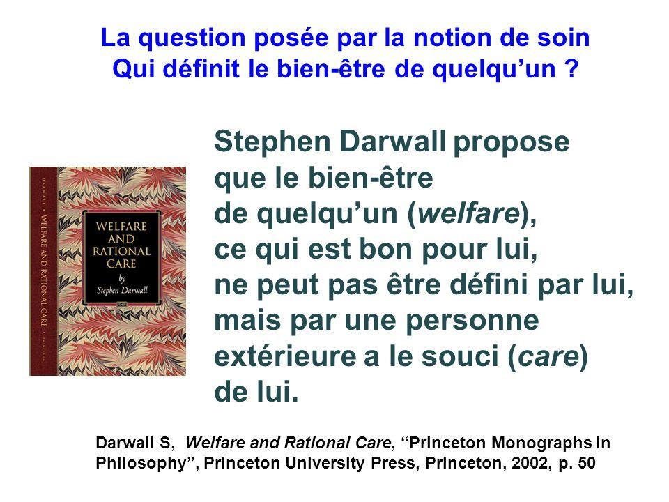La question posée par la notion de soin Qui définit le bien-être de quelquun ? Stephen Darwall propose que le bien-être de quelquun (welfare), ce qui
