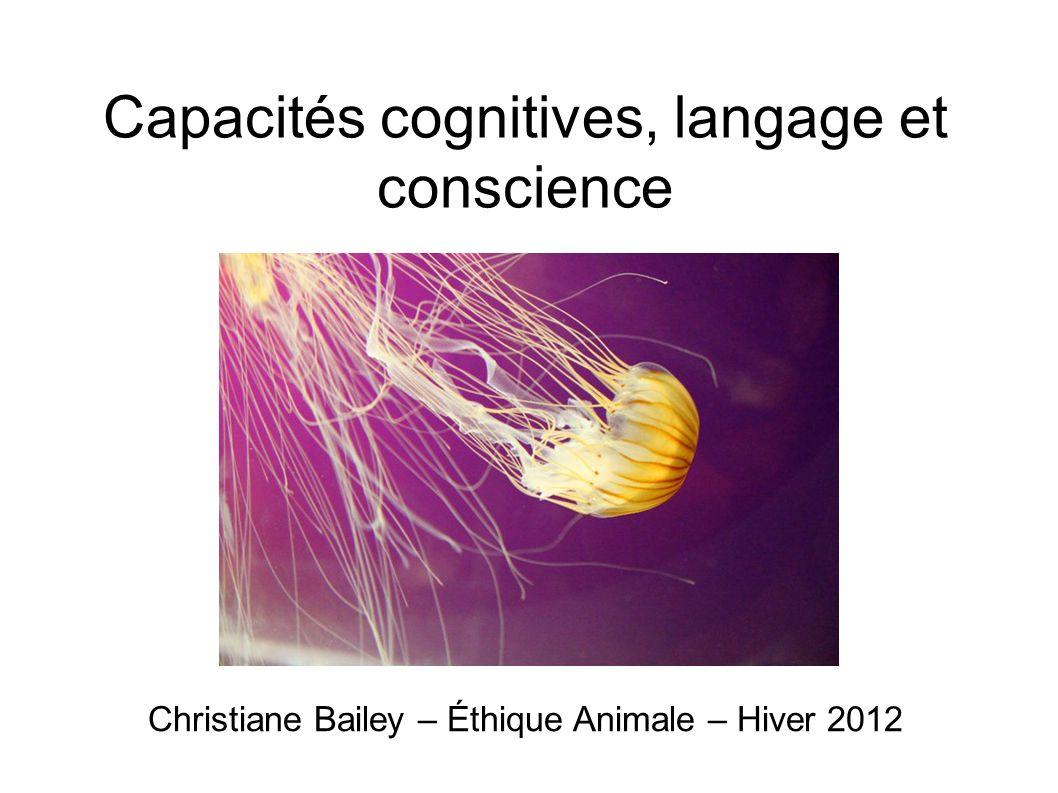 Christiane Bailey – Éthique Animale – Hiver 2012 Capacités cognitives, langage et conscience