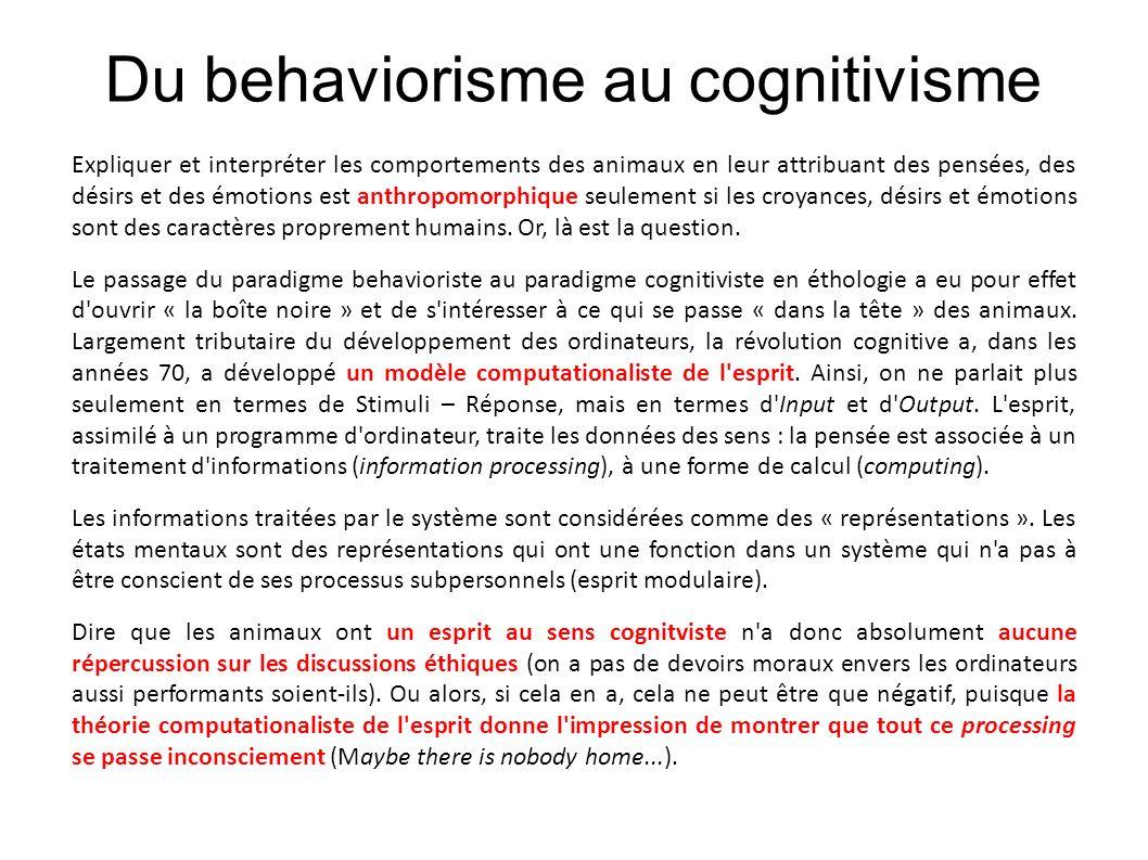Du behaviorisme au cognitivisme Expliquer et interpréter les comportements des animaux en leur attribuant des pensées, des désirs et des émotions est