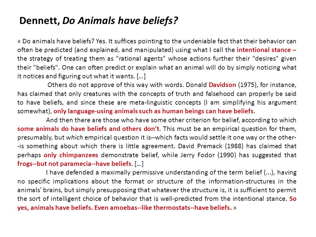 « Do animals have beliefs? Yes. It suffices pointing to the undeniable fact that their behavior can often be predicted (and explained, and manipulated