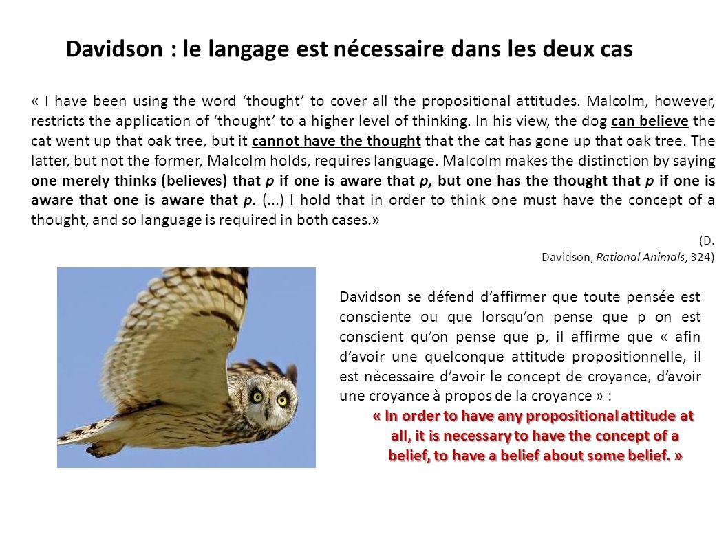 Davidson : le langage est nécessaire dans les deux cas « I have been using the word thought to cover all the propositional attitudes. Malcolm, however