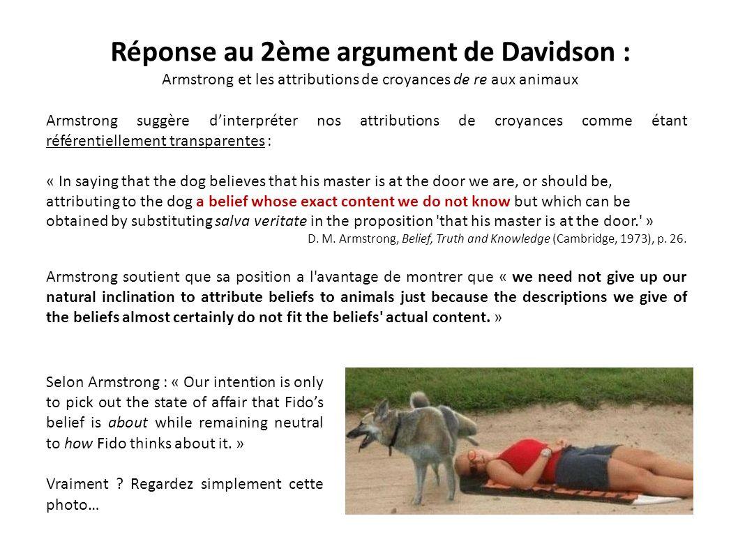 Réponse au 2ème argument de Davidson : Armstrong et les attributions de croyances de re aux animaux Armstrong suggère dinterpréter nos attributions de