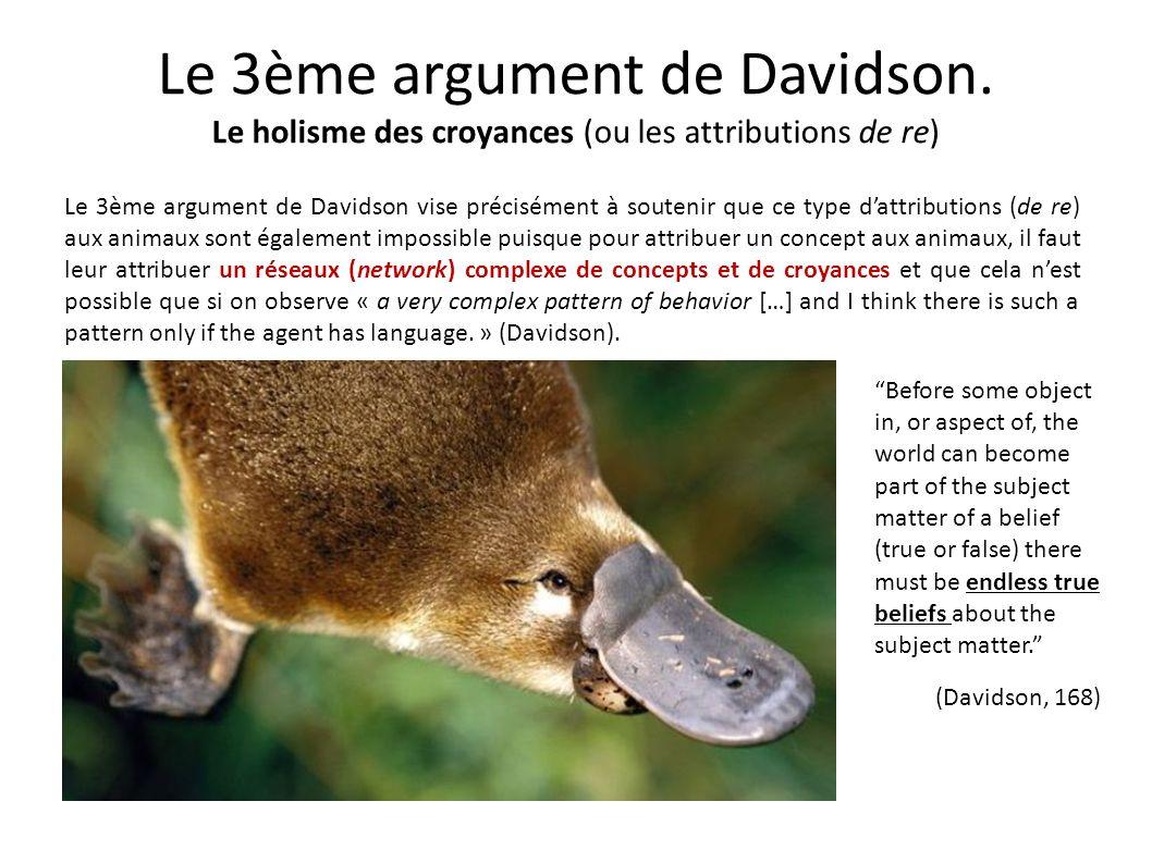 Le 3ème argument de Davidson. Le holisme des croyances (ou les attributions de re) Le 3ème argument de Davidson vise précisément à soutenir que ce typ