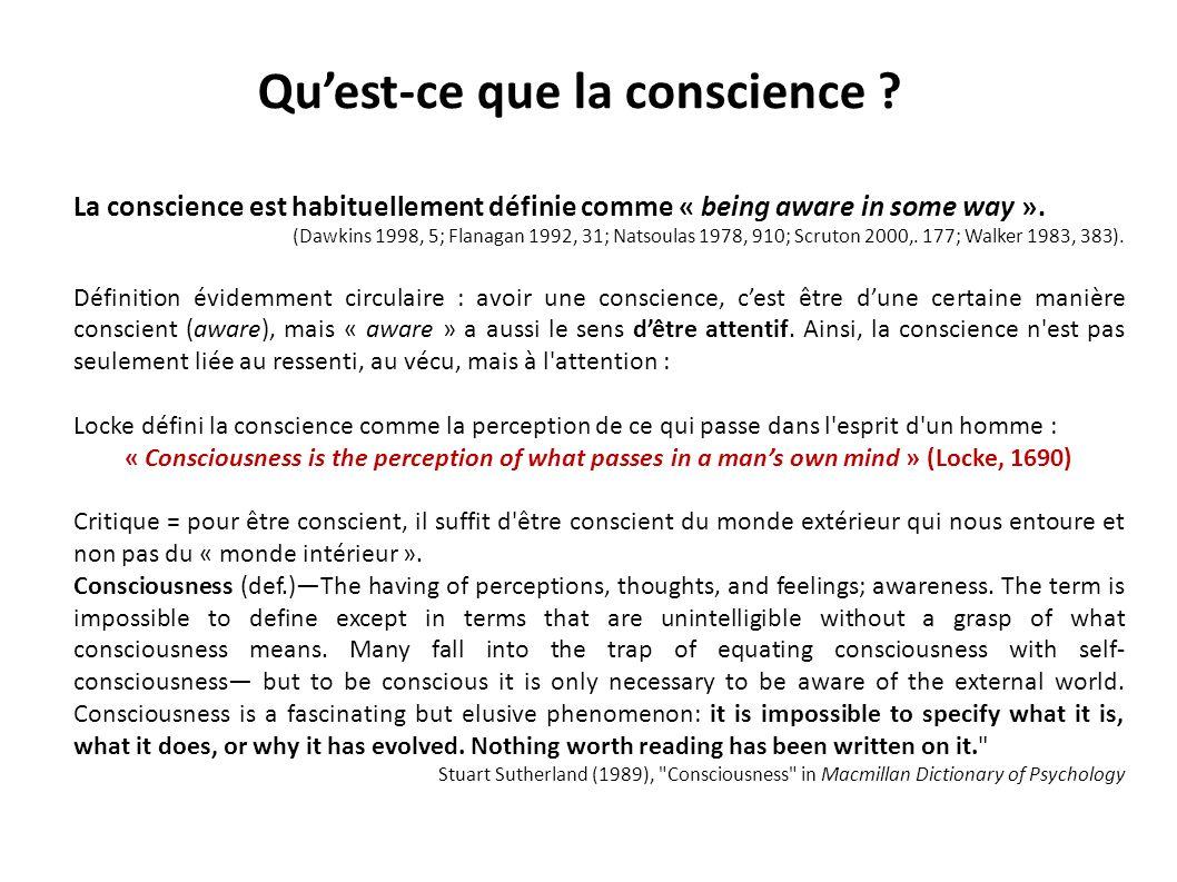 Quest-ce que la conscience ? La conscience est habituellement définie comme « being aware in some way ». (Dawkins 1998, 5; Flanagan 1992, 31; Natsoula